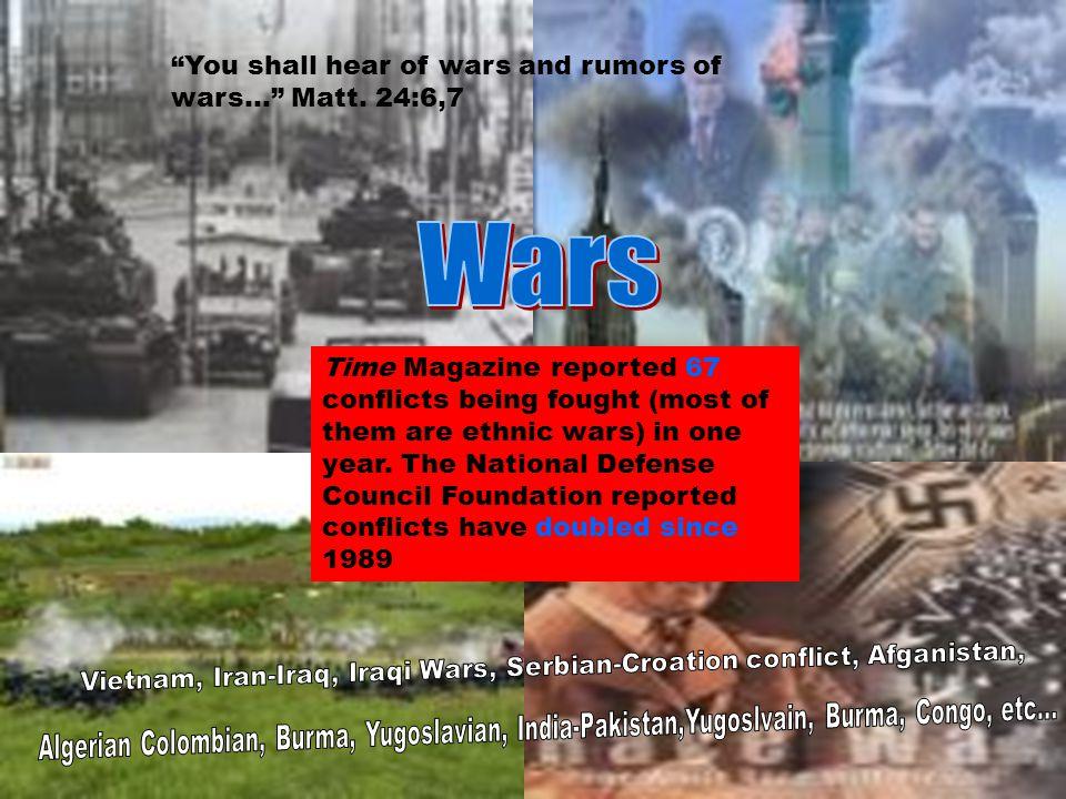 You shall hear of wars and rumors of wars… Matt.