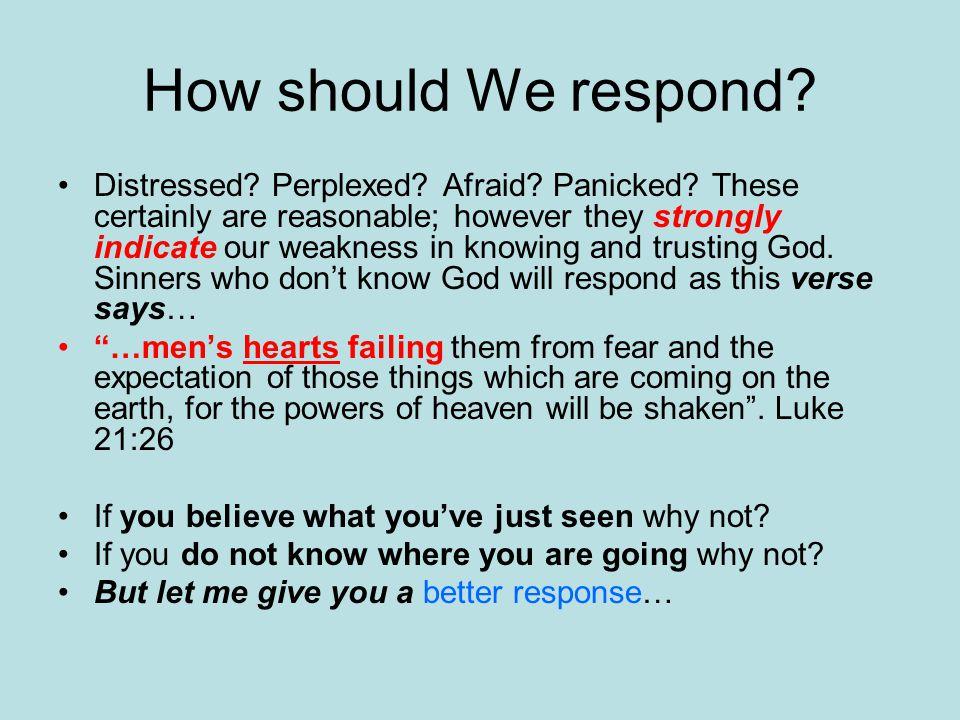 How should We respond. Distressed. Perplexed. Afraid.