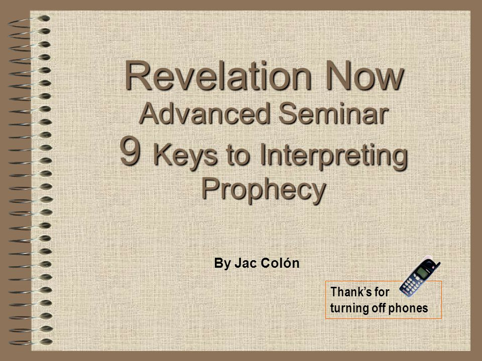 Revelation Now Advanced Seminar 9 Keys to Interpreting Prophecy By Jac Colón Thank's for turning off phones