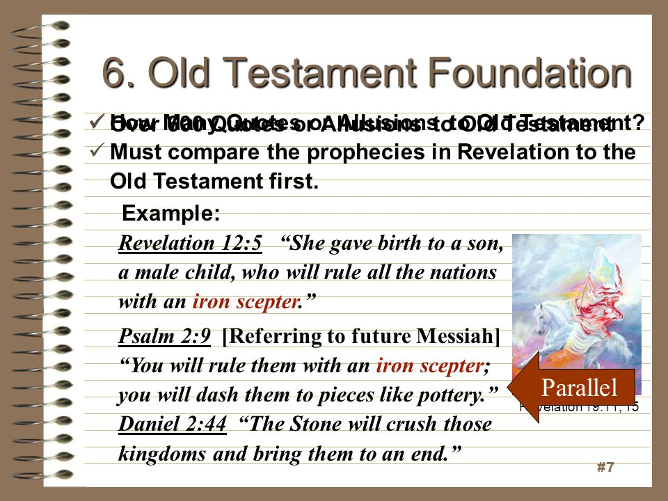"6. Old Testament Foundation How Many Quotes or Allusions to Old Testament? Example: Revelation 12:5 ""She gave birth to a son, a male child, who will r"