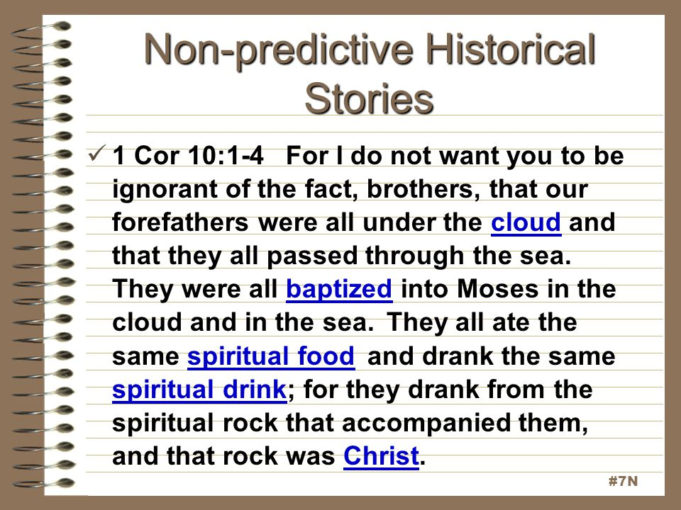 Non-predictive Historical Stories 1 Cor 10:1-4 For I do not want you to be ignorant of the fact, brothers, that our forefathers were all under the clo