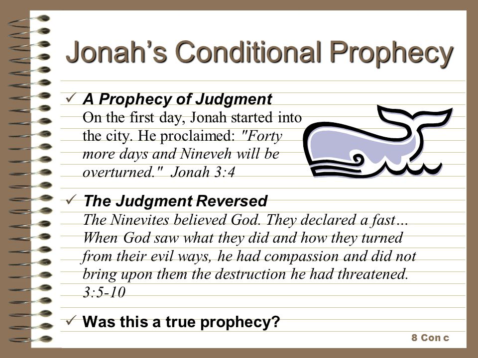 Jonah's Conditional Prophecy A Prophecy of Judgment On the first day, Jonah started into the city. He proclaimed: