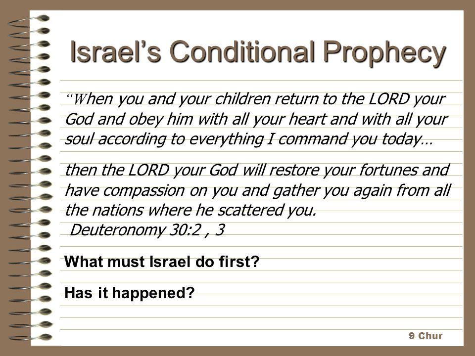 "Israel's Conditional Prophecy ""W hen you and your children return to the LORD your God and obey him with all your heart and with all your soul accordi"