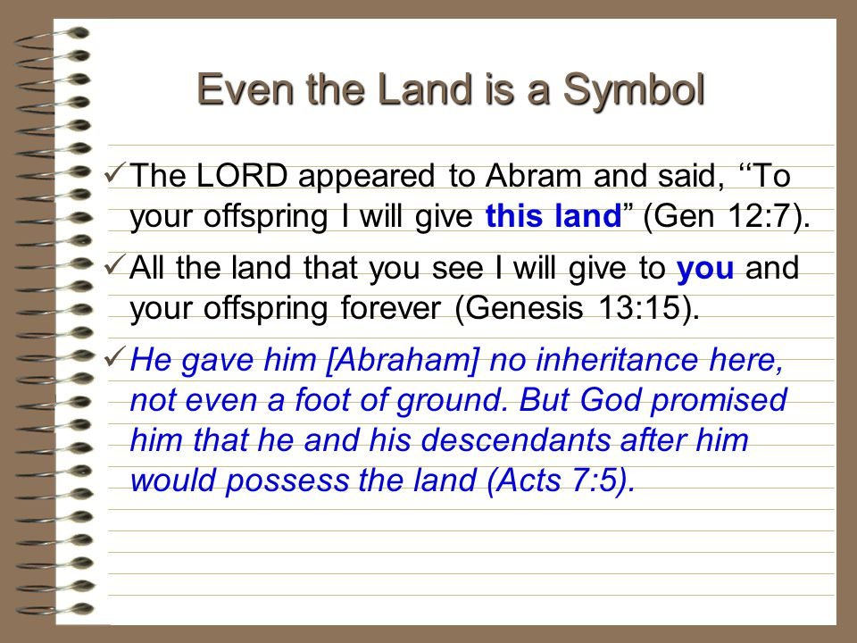 "The LORD appeared to Abram and said, ''To your offspring I will give this land"" (Gen 12:7). All the land that you see I will give to you and your offs"
