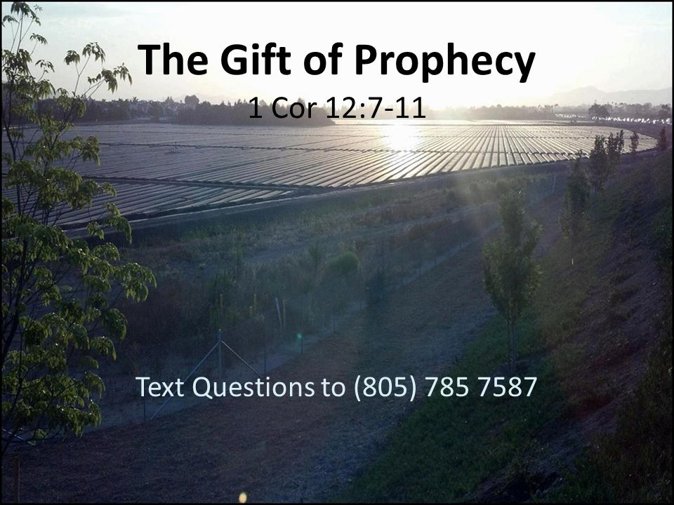 The Gift of Prophecy 1 Cor 12:7-11 Text Questions to (805) 785 7587
