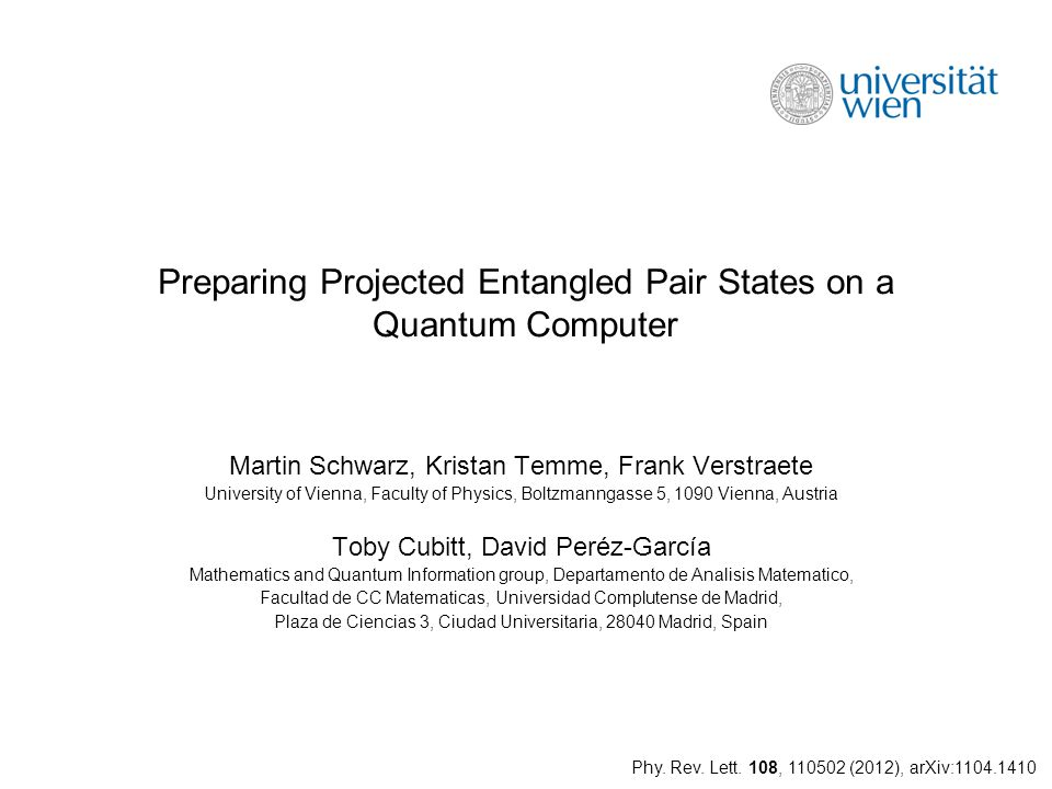 Preparing Projected Entangled Pair States on a Quantum Computer Martin Schwarz, Kristan Temme, Frank Verstraete University of Vienna, Faculty of Physi