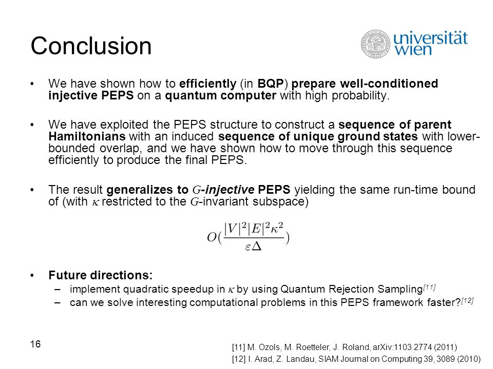 16 Conclusion We have shown how to efficiently (in BQP) prepare well-conditioned injective PEPS on a quantum computer with high probability. We have e