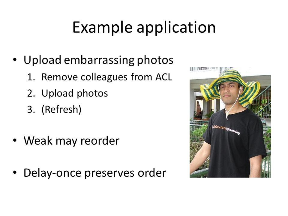 Example application Upload embarrassing photos 1. Remove colleagues from ACL 2.