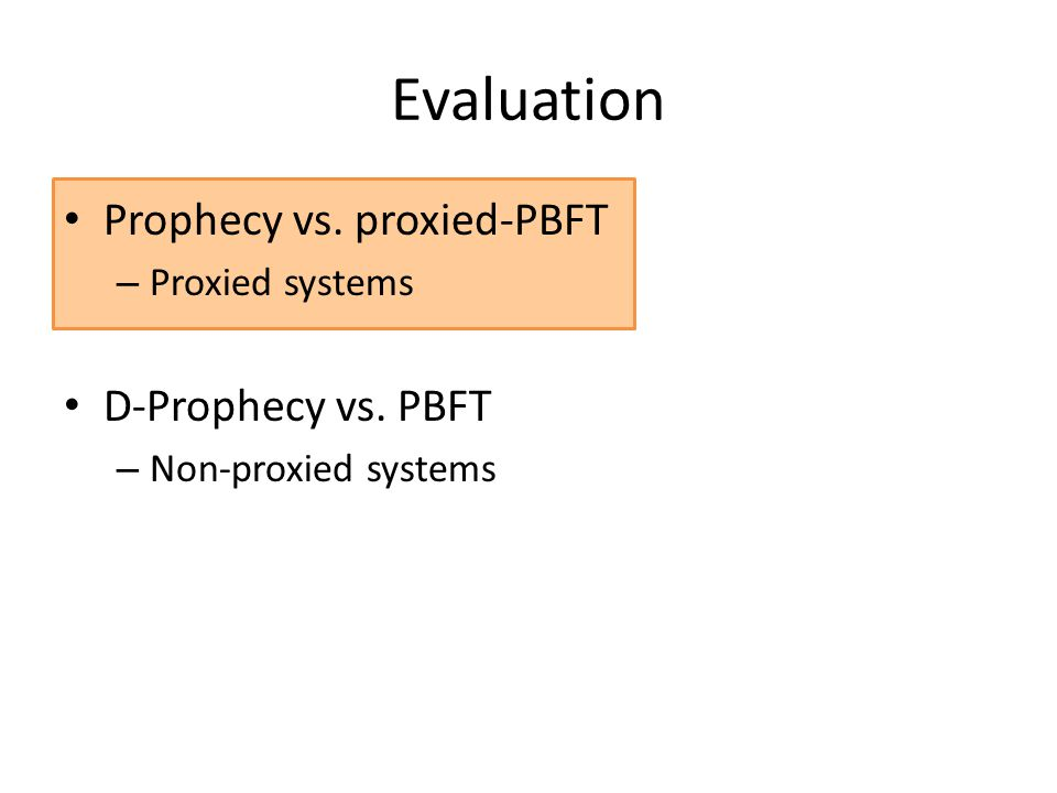 Evaluation Prophecy vs. proxied-PBFT – Proxied systems D-Prophecy vs. PBFT – Non-proxied systems