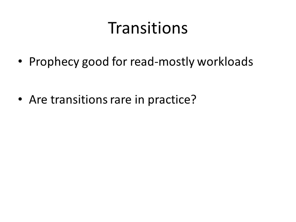 Transitions Prophecy good for read-mostly workloads Are transitions rare in practice