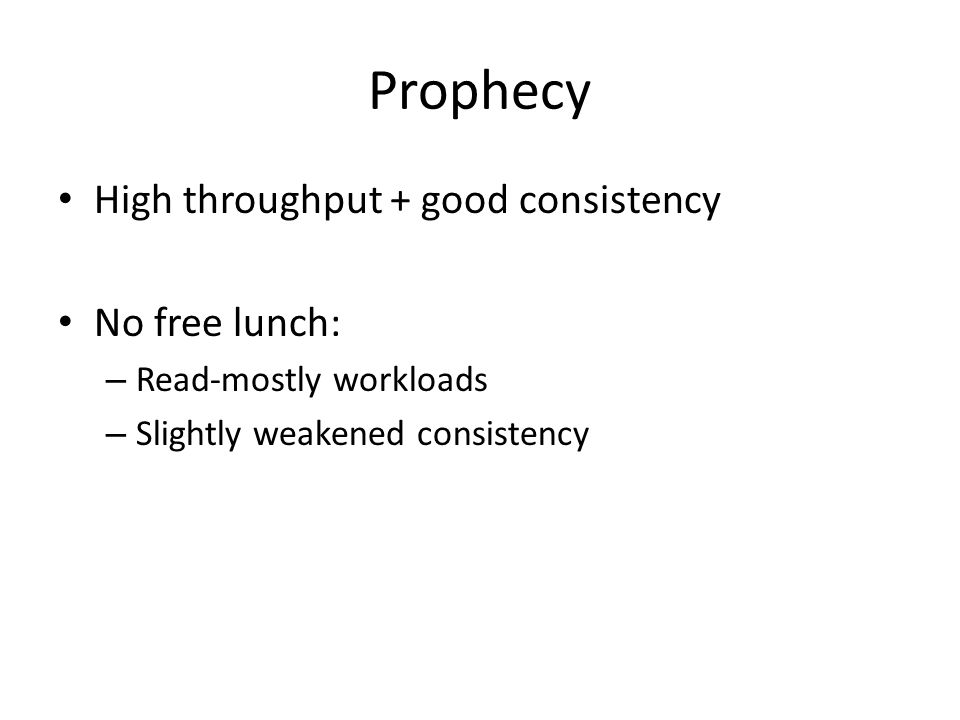 Prophecy High throughput + good consistency No free lunch: – Read-mostly workloads – Slightly weakened consistency