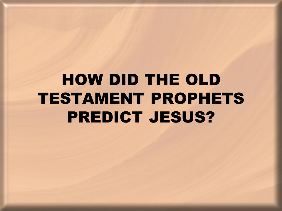 HOW DID THE OLD TESTAMENT PROPHETS PREDICT JESUS