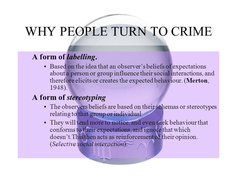 WHY PEOPLE TURN TO CRIME A form of labelling.