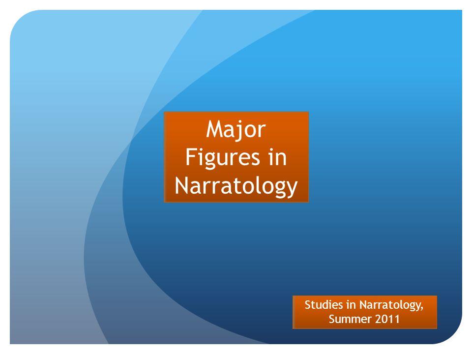 Studies in Narratology, Summer 2011 Major Figures in Narratology