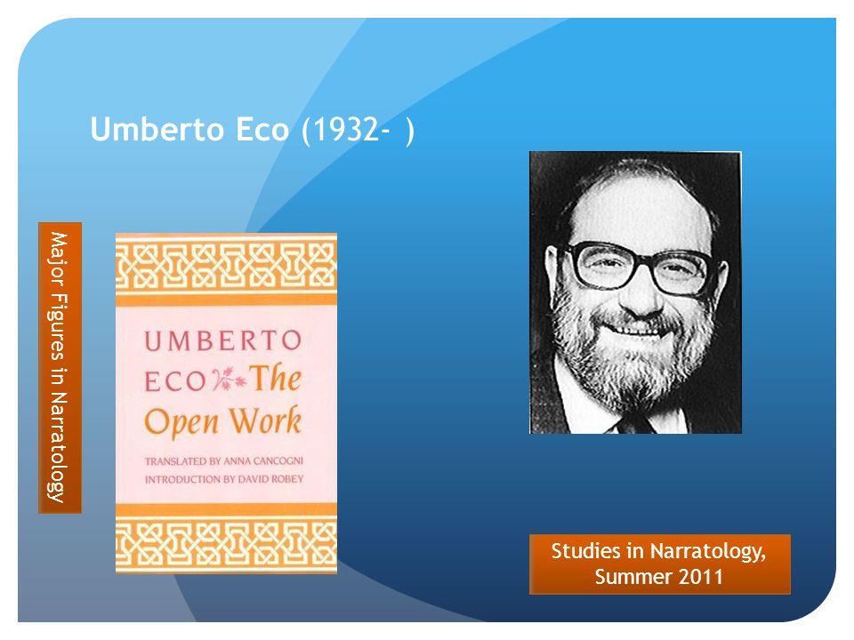 Studies in Narratology, Summer 2011 Umberto Eco (1932- ) Major Figures in Narratology