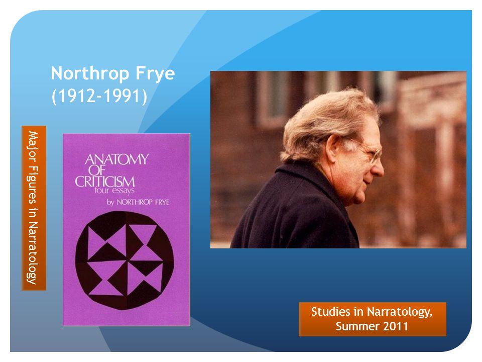 Studies in Narratology, Summer 2011 Northrop Frye (1912-1991) Major Figures in Narratology