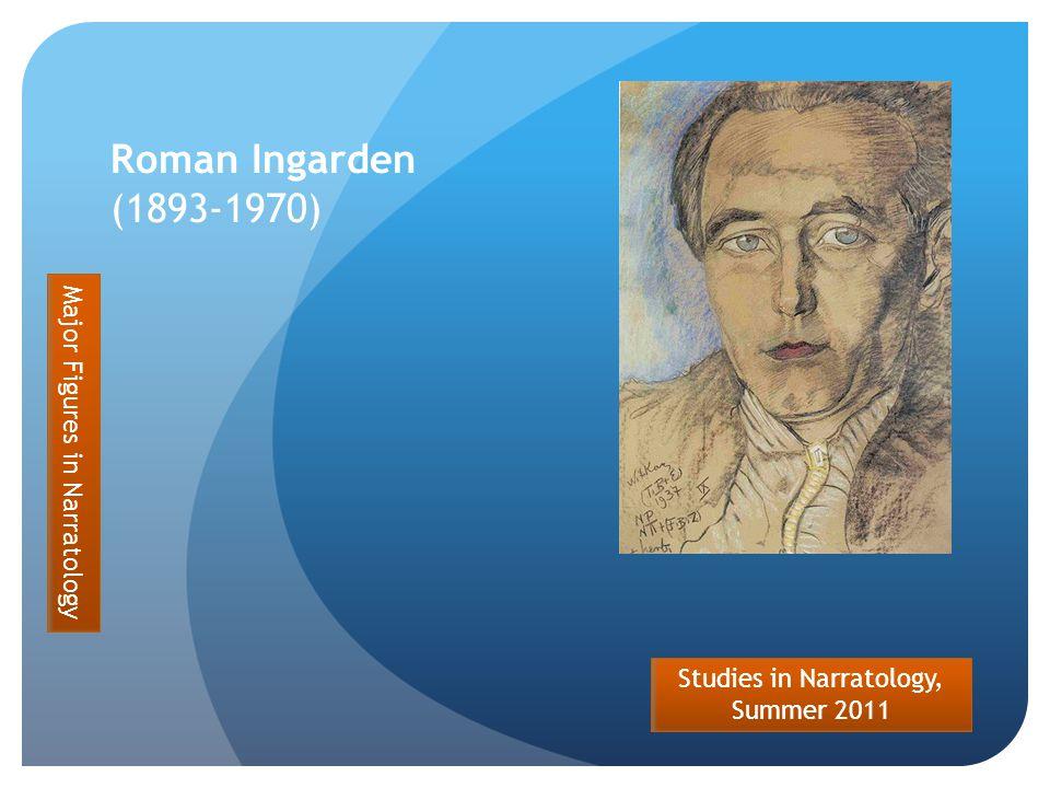 Studies in Narratology, Summer 2011 Roman Ingarden (1893-1970) Major Figures in Narratology