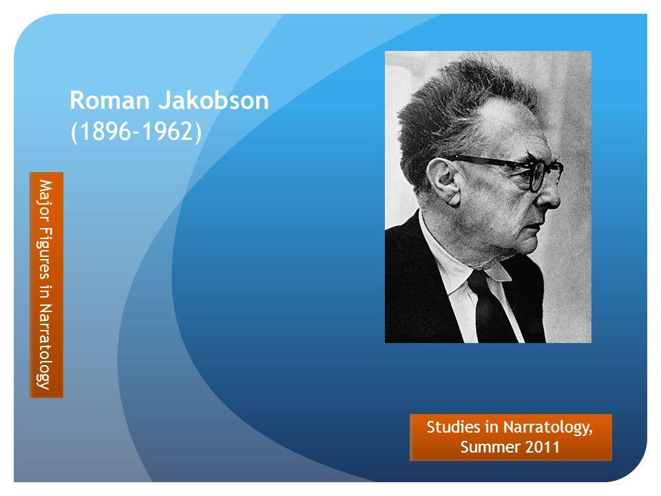 Studies in Narratology, Summer 2011 Roman Jakobson (1896-1962) Major Figures in Narratology