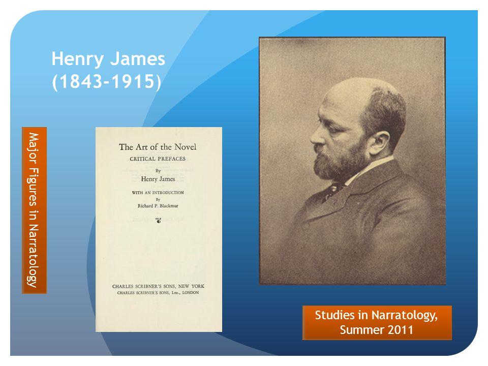 Studies in Narratology, Summer 2011 Henry James (1843-1915) Major Figures in Narratology