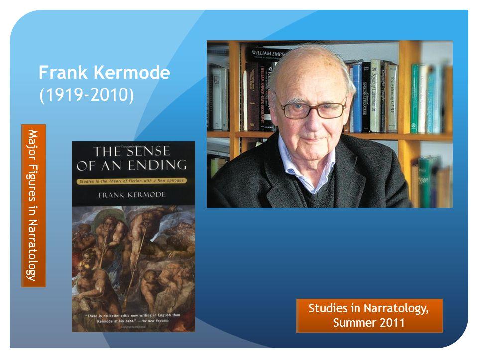 Studies in Narratology, Summer 2011 Frank Kermode (1919-2010) Major Figures in Narratology