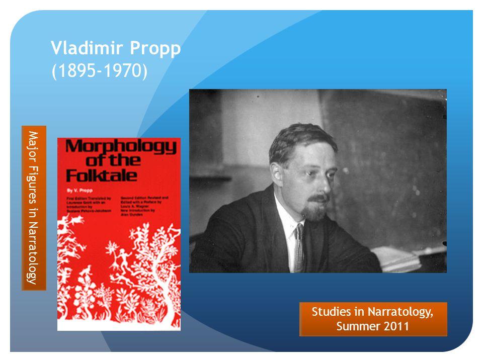 Studies in Narratology, Summer 2011 Vladimir Propp (1895-1970) Major Figures in Narratology