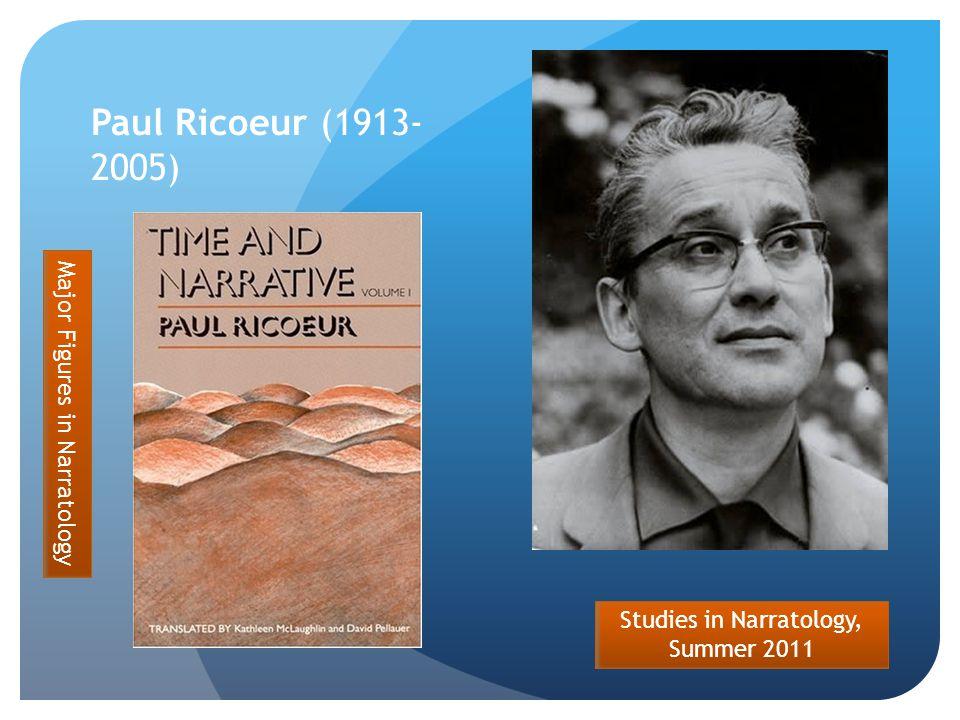 Studies in Narratology, Summer 2011 Paul Ricoeur (1913- 2005) Major Figures in Narratology