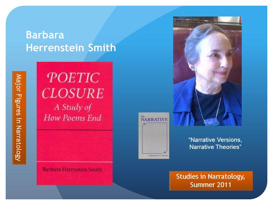 Studies in Narratology, Summer 2011 Barbara Herrenstein Smith Major Figures in Narratology Narrative Versions, Narrative Theories