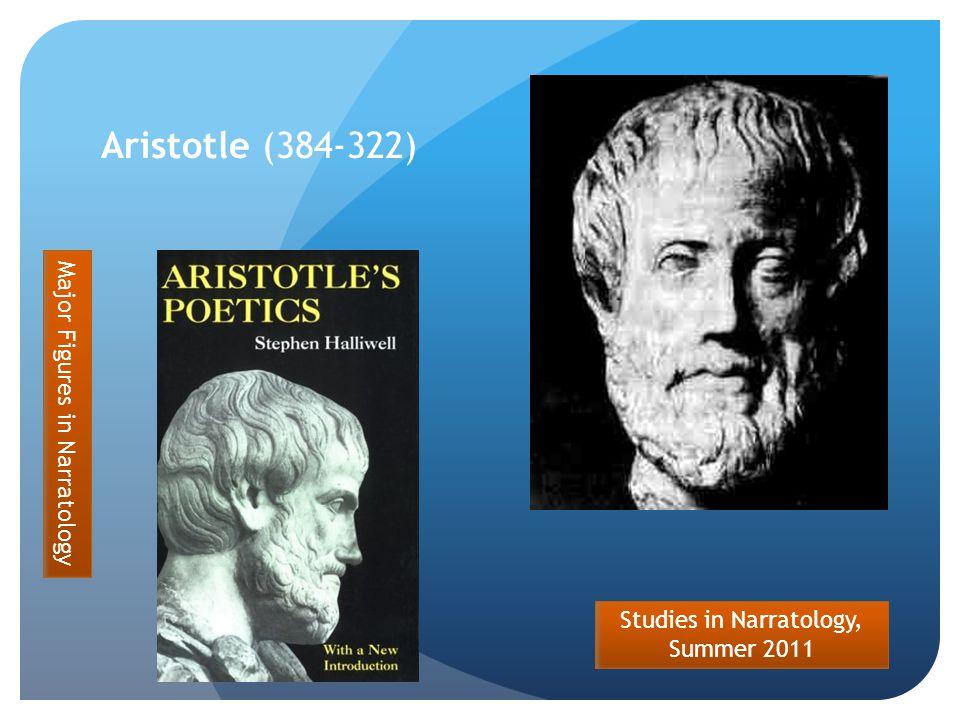 Studies in Narratology, Summer 2011 Aristotle (384-322) Major Figures in Narratology