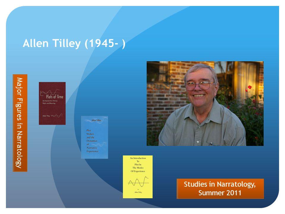Studies in Narratology, Summer 2011 Allen Tilley (1945- ) Major Figures in Narratology