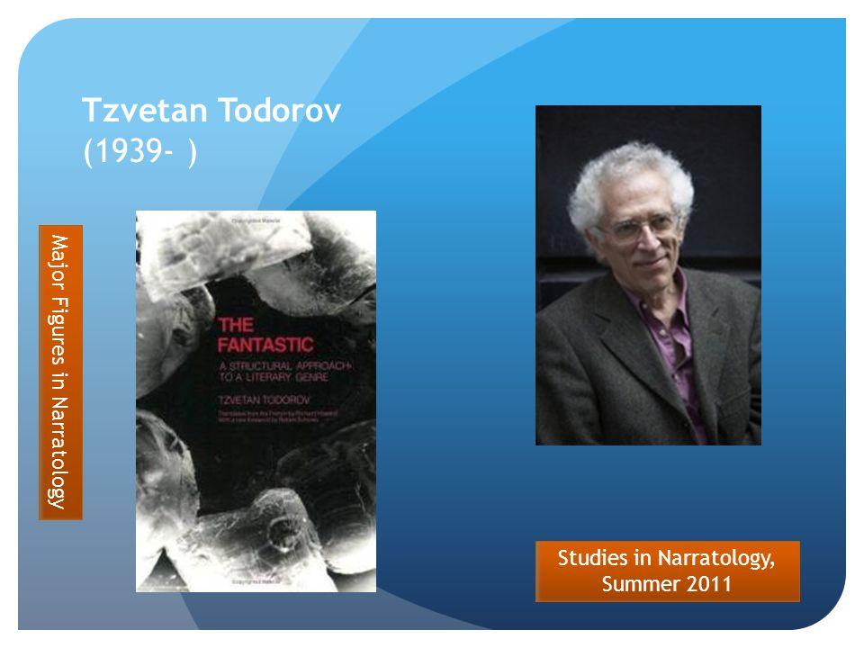 Studies in Narratology, Summer 2011 Tzvetan Todorov (1939- ) Major Figures in Narratology
