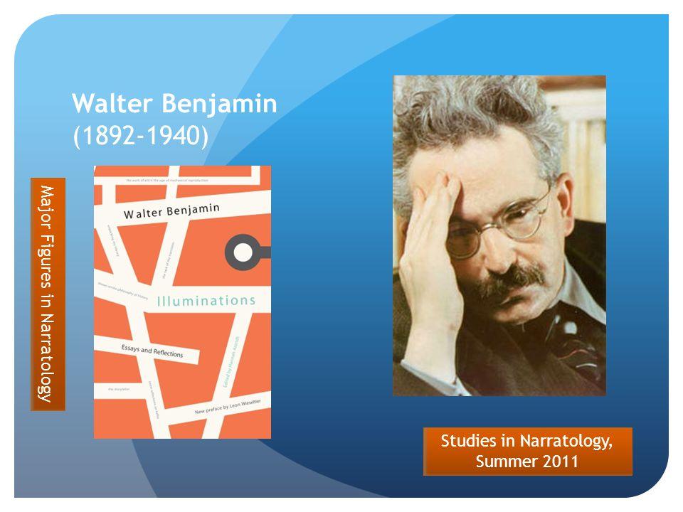 Studies in Narratology, Summer 2011 Walter Benjamin (1892-1940) Major Figures in Narratology