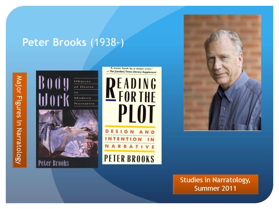 Studies in Narratology, Summer 2011 Peter Brooks (1938-) Major Figures in Narratology