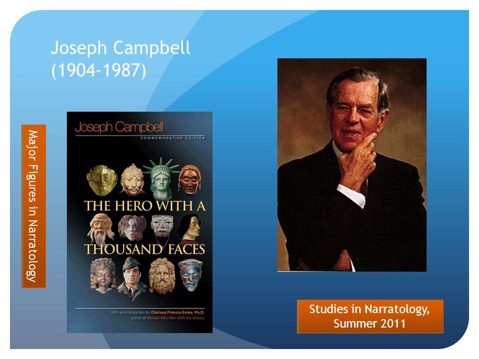 Studies in Narratology, Summer 2011 Joseph Campbell (1904-1987) Major Figures in Narratology