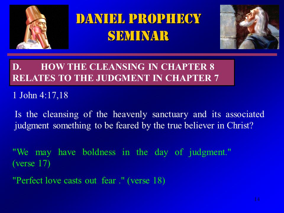 14 Daniel Prophecy Seminar 1 John 4:17,18 Is the cleansing of the heavenly sanctuary and its associated judgment something to be feared by the true believer in Christ.