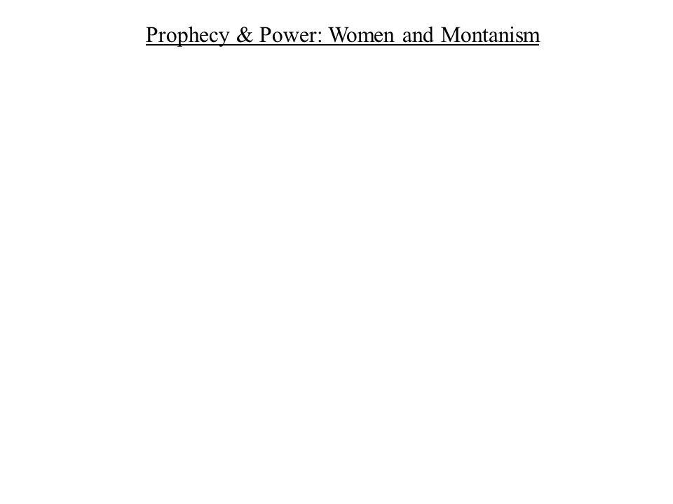 Prophecy & Power: Women and Montanism