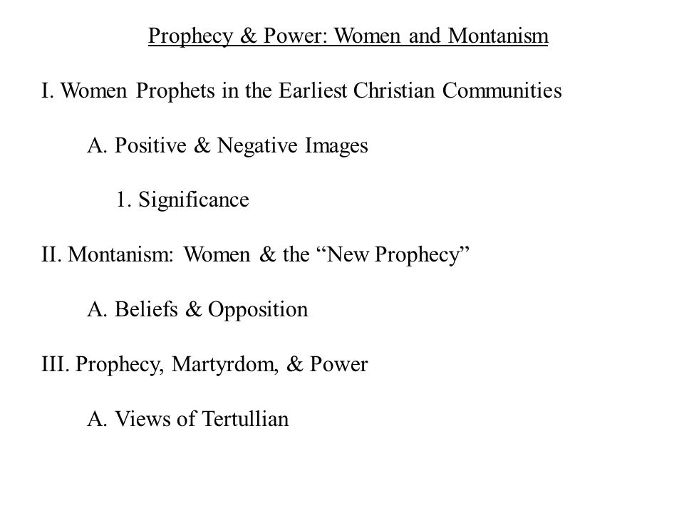 Prophecy & Power: Women and Montanism I. Women Prophets in the Earliest Christian Communities A.