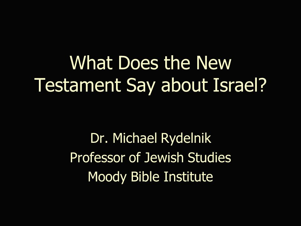 What Does the New Testament Say about Israel. Dr.
