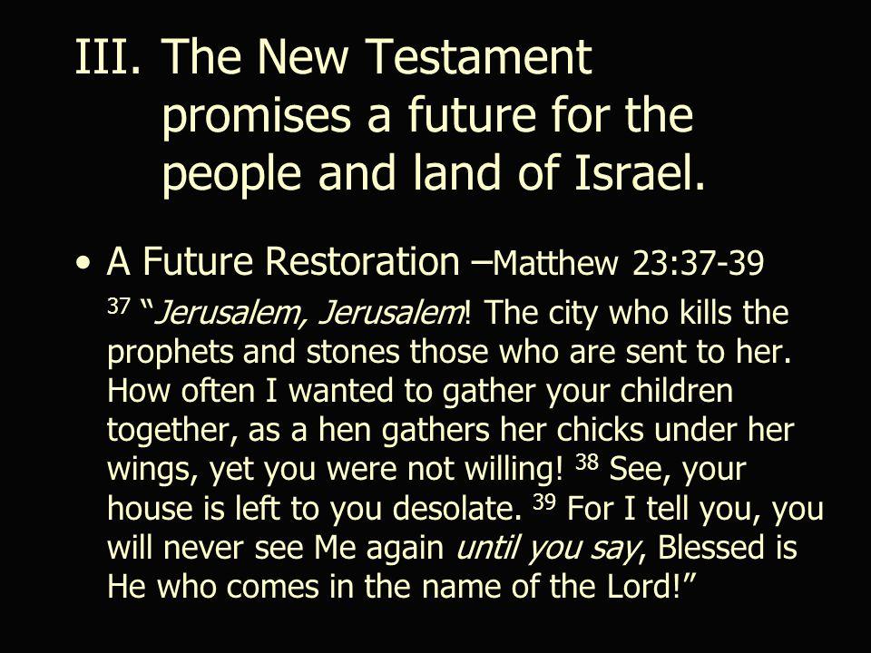 A Future Restoration – Matthew 23:37-39 37 Jerusalem, Jerusalem.