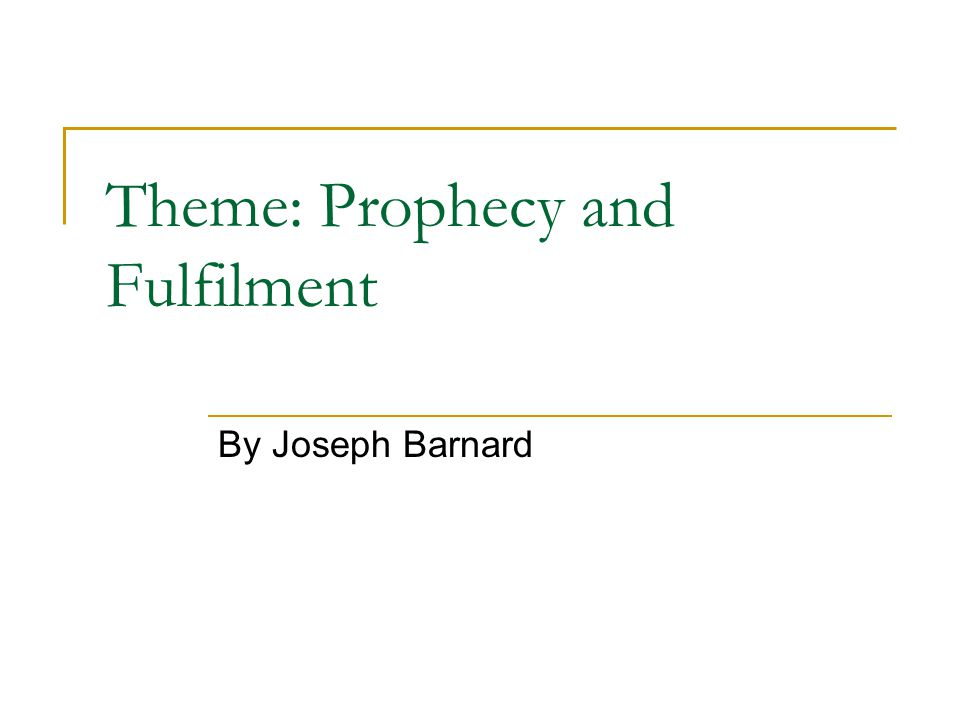 Theme: Prophecy and Fulfilment By Joseph Barnard