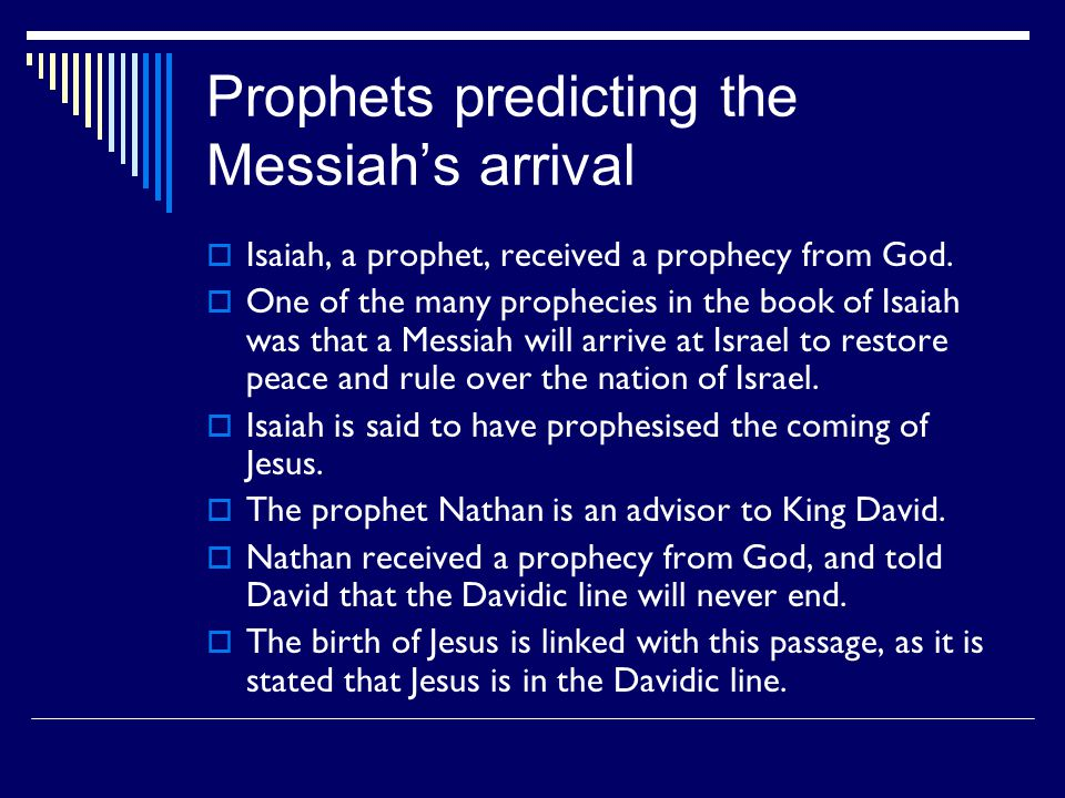 Prophets predicting the Messiah's arrival  Isaiah, a prophet, received a prophecy from God.