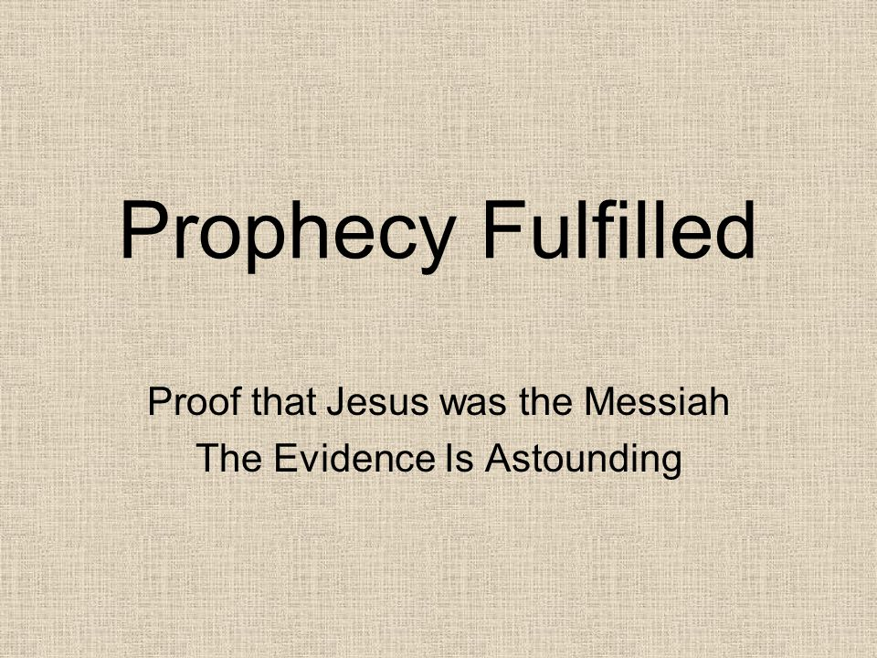 Prophecy Fulfilled Proof that Jesus was the Messiah The Evidence Is Astounding