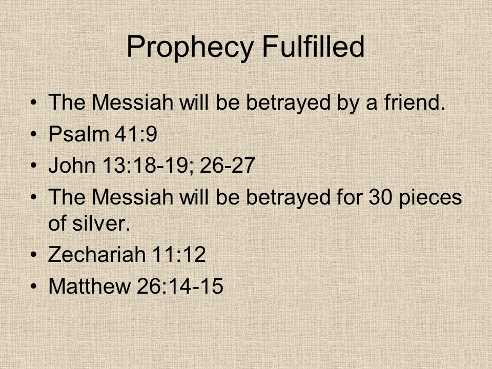 Prophecy Fulfilled The Messiah will be betrayed by a friend.