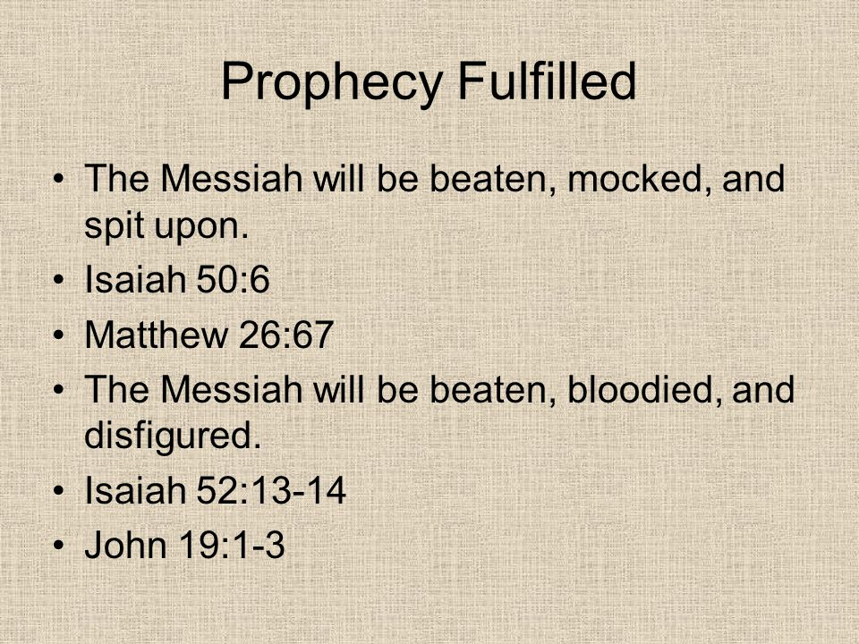 Prophecy Fulfilled The Messiah will be beaten, mocked, and spit upon.