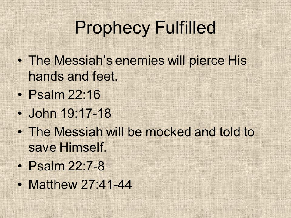 Prophecy Fulfilled The Messiah's enemies will pierce His hands and feet.