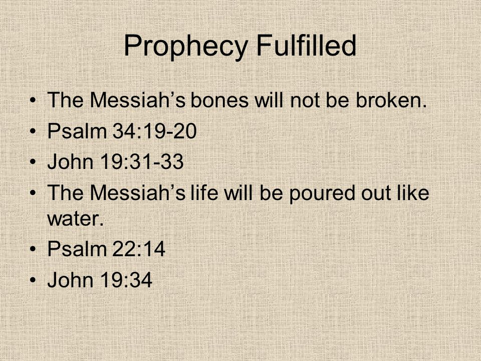 Prophecy Fulfilled The Messiah's bones will not be broken.