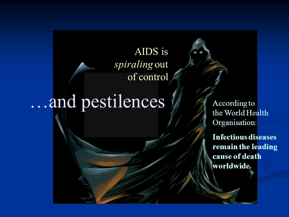 …and pestilences According to the World Health Organisation: Infectious diseases remain the leading cause of death worldwide.