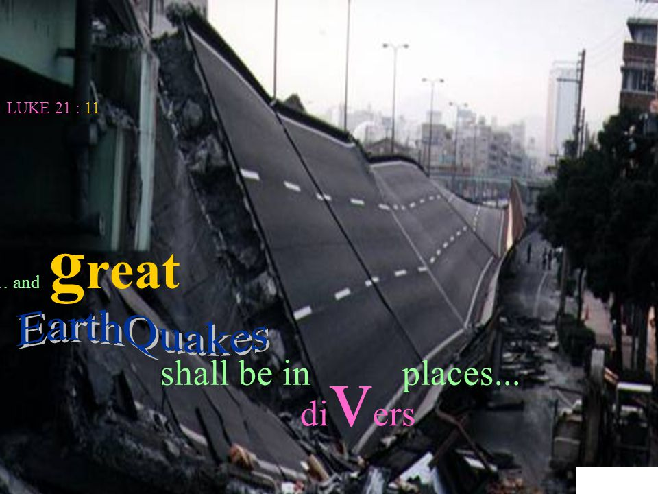 LUKE 21 : 11 shall be in places... … and g reat di v ers