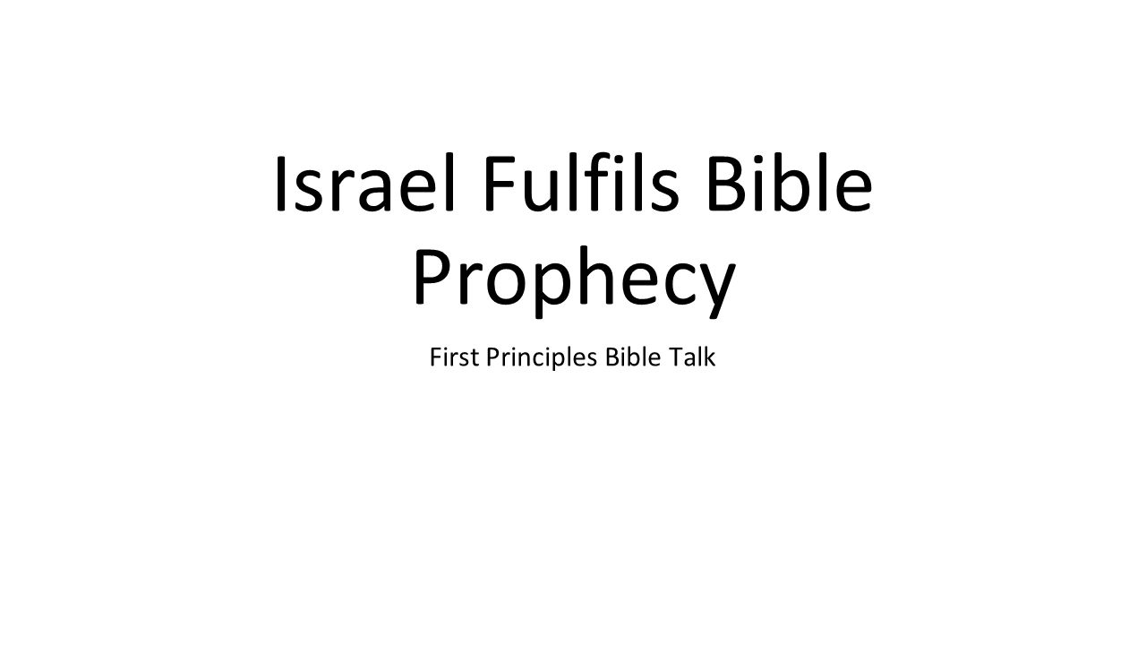 Israel Fulfils Bible Prophecy First Principles Bible Talk