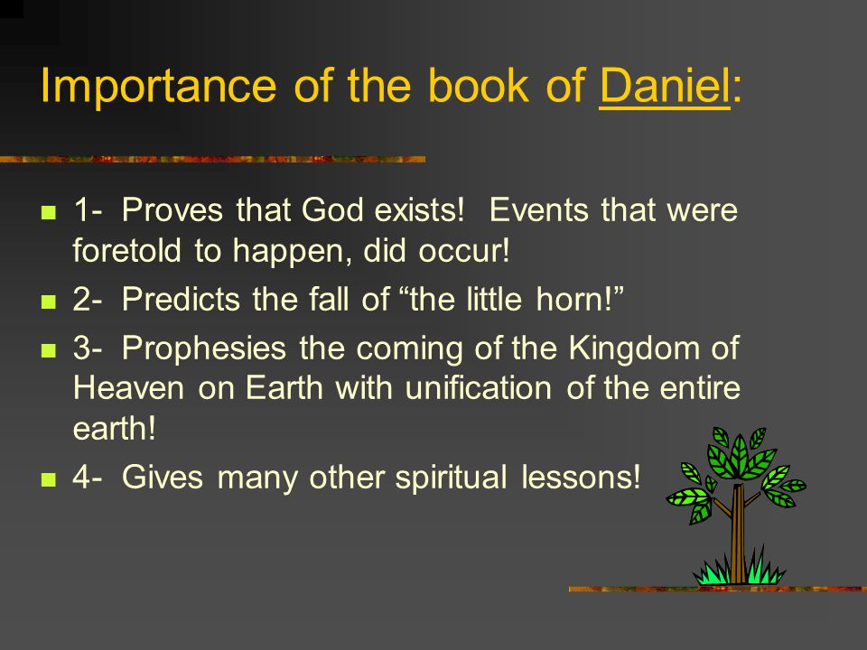 Importance of the book of Daniel: 1- Proves that God exists.