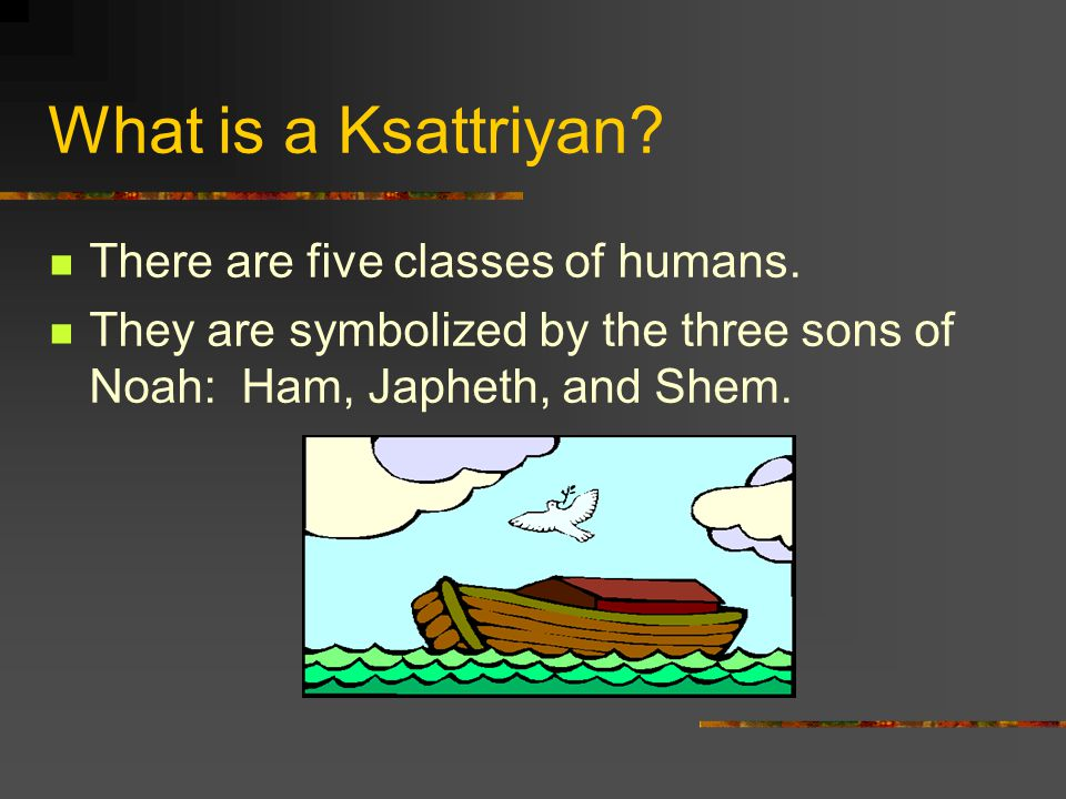What is a Ksattriyan. There are five classes of humans.